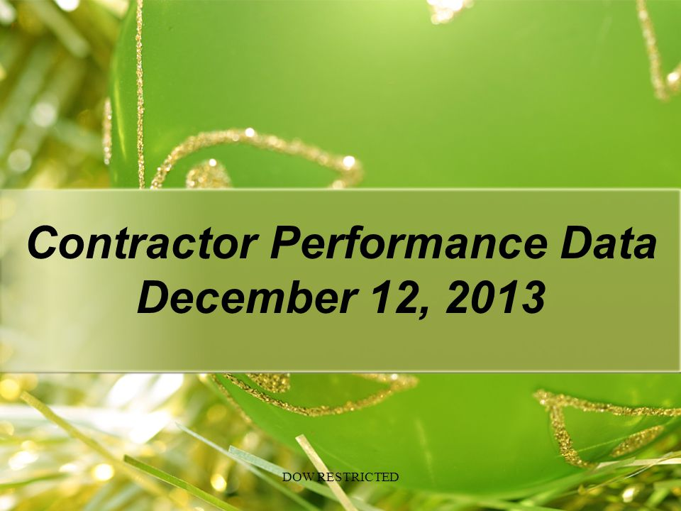 Contractor Performance Data December 12, 2013 DOW RESTRICTED