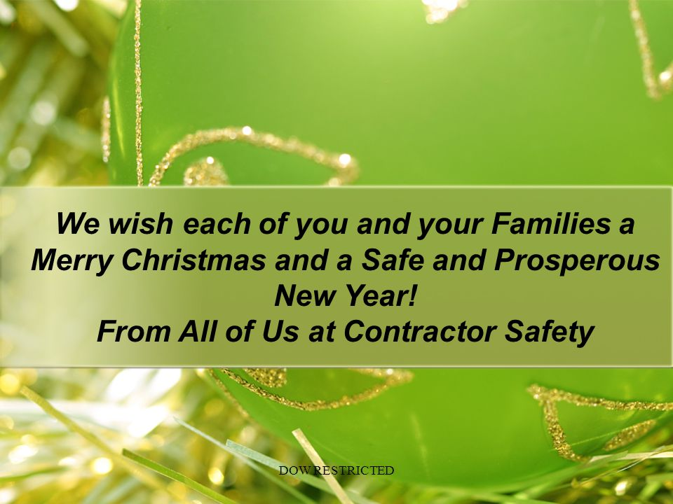 We wish each of you and your Families a Merry Christmas and a Safe and Prosperous New Year! From All of Us at Contractor Safety DOW RESTRICTED