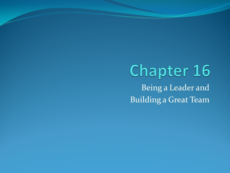 Being a Leader and Building a Great Team