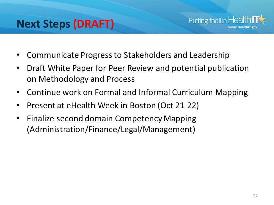Next Steps (DRAFT) Communicate Progress to Stakeholders and Leadership Draft White Paper for Peer Review and potential publication on Methodology and
