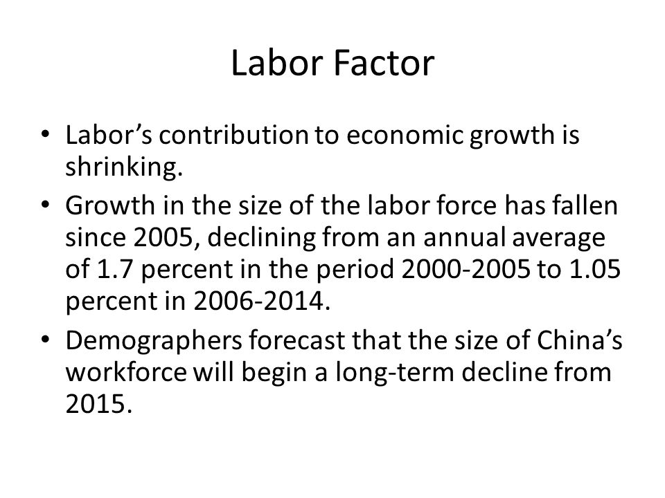 Labor Factor Labor's contribution to economic growth is shrinking.