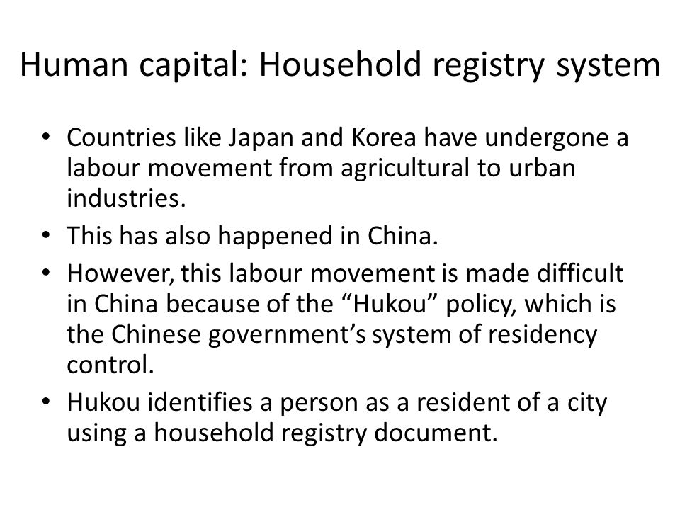 Human capital: Household registry system Countries like Japan and Korea have undergone a labour movement from agricultural to urban industries.