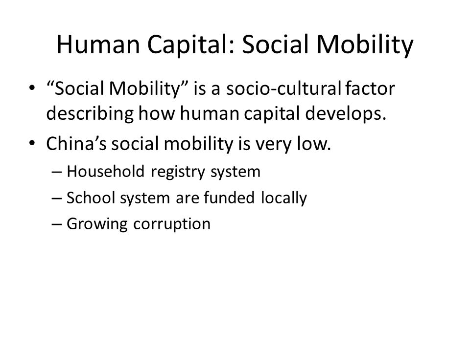 "Human Capital: Social Mobility ""Social Mobility"" is a socio-cultural factor describing how human capital develops. China's social mobility is very low"