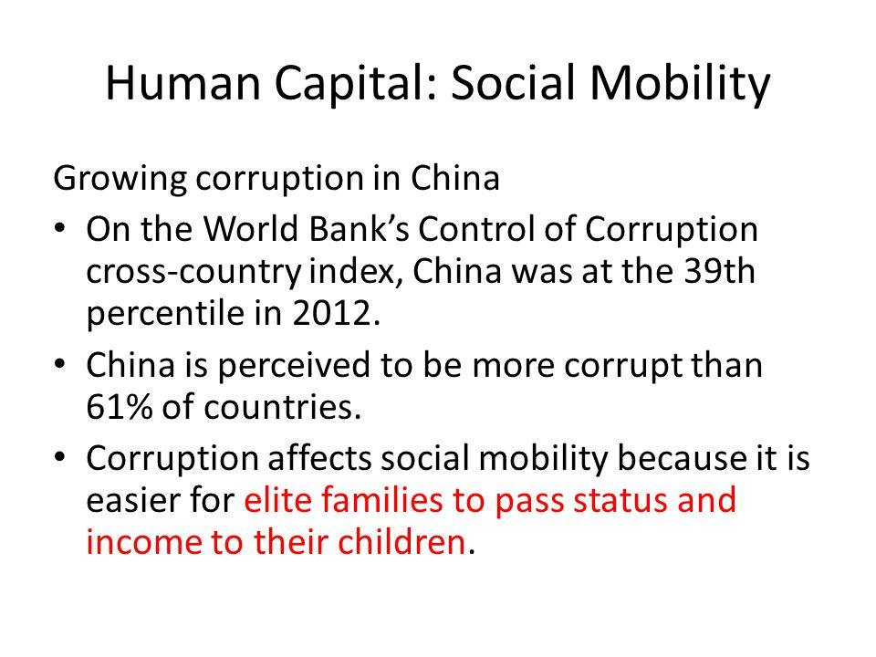 Human Capital: Social Mobility Growing corruption in China On the World Bank's Control of Corruption cross-country index, China was at the 39th percentile in 2012.
