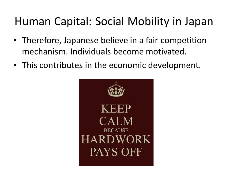 Human Capital: Social Mobility in Japan Therefore, Japanese believe in a fair competition mechanism.