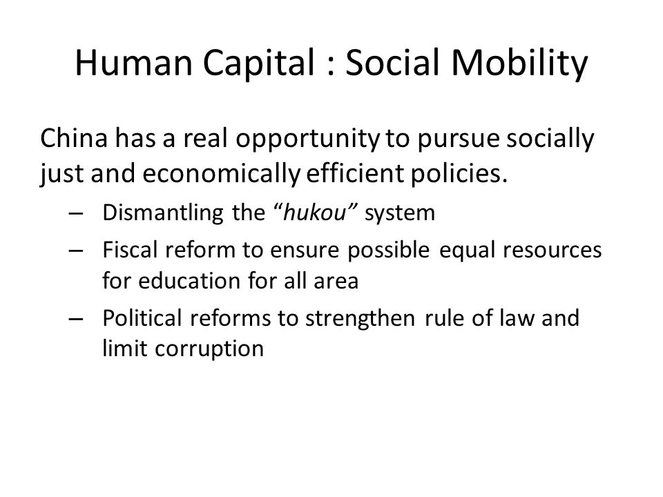 Human Capital : Social Mobility China has a real opportunity to pursue socially just and economically efficient policies.