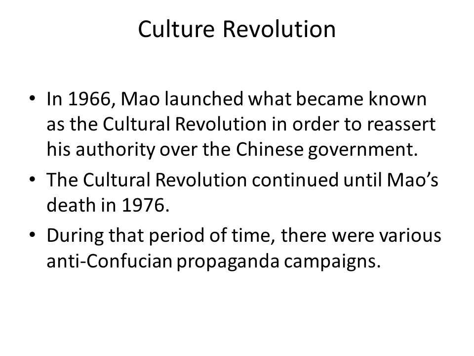 Culture Revolution In 1966, Mao launched what became known as the Cultural Revolution in order to reassert his authority over the Chinese government.