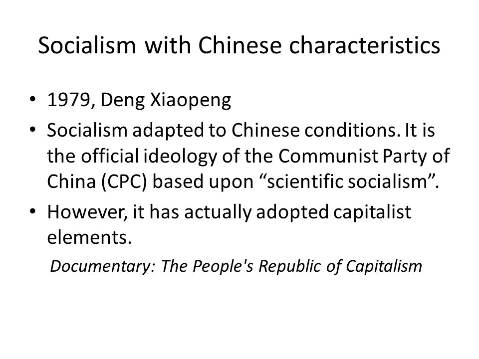 Socialism with Chinese characteristics 1979, Deng Xiaopeng Socialism adapted to Chinese conditions. It is the official ideology of the Communist Party