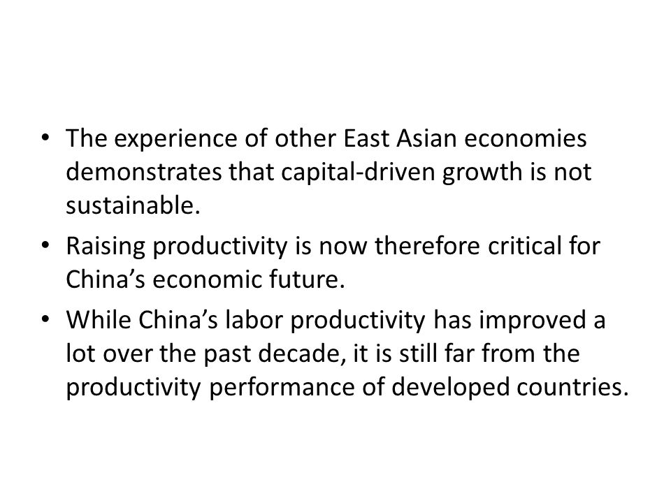 The experience of other East Asian economies demonstrates that capital-driven growth is not sustainable.