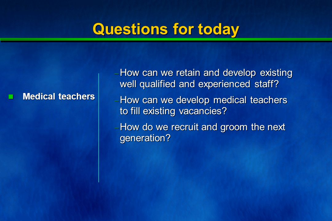 Questions for today  How can we retain and develop existing well qualified and experienced staff.