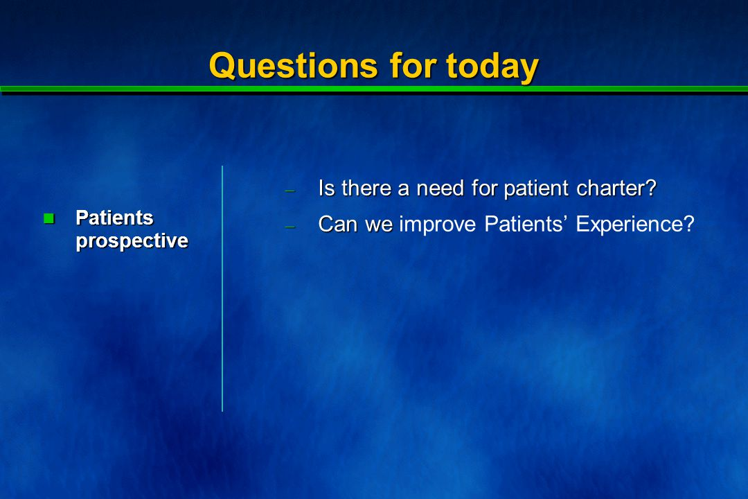 Questions for today  Is there a need for patient charter.