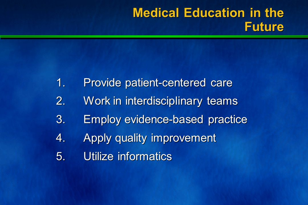 To produce well trained, high quality, accredited doctors Medical Education in the Future