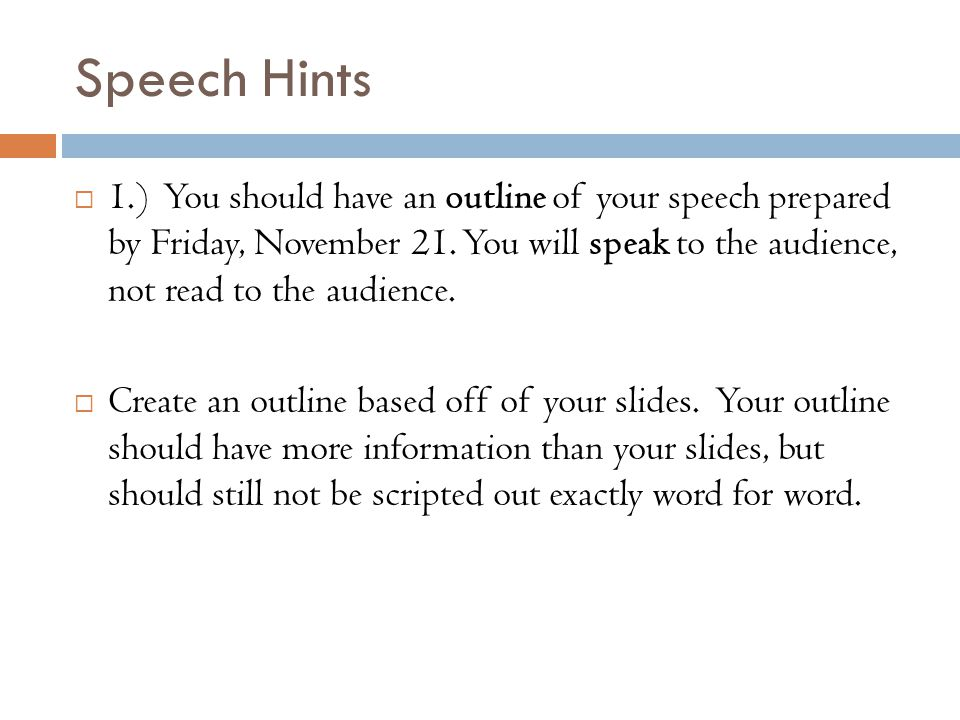 Speech Hints  1.) You should have an outline of your speech prepared by Friday, November 21.