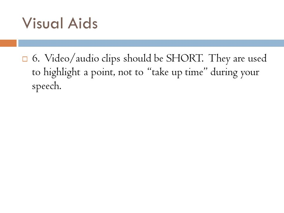 Visual Aids  6. Video/audio clips should be SHORT.