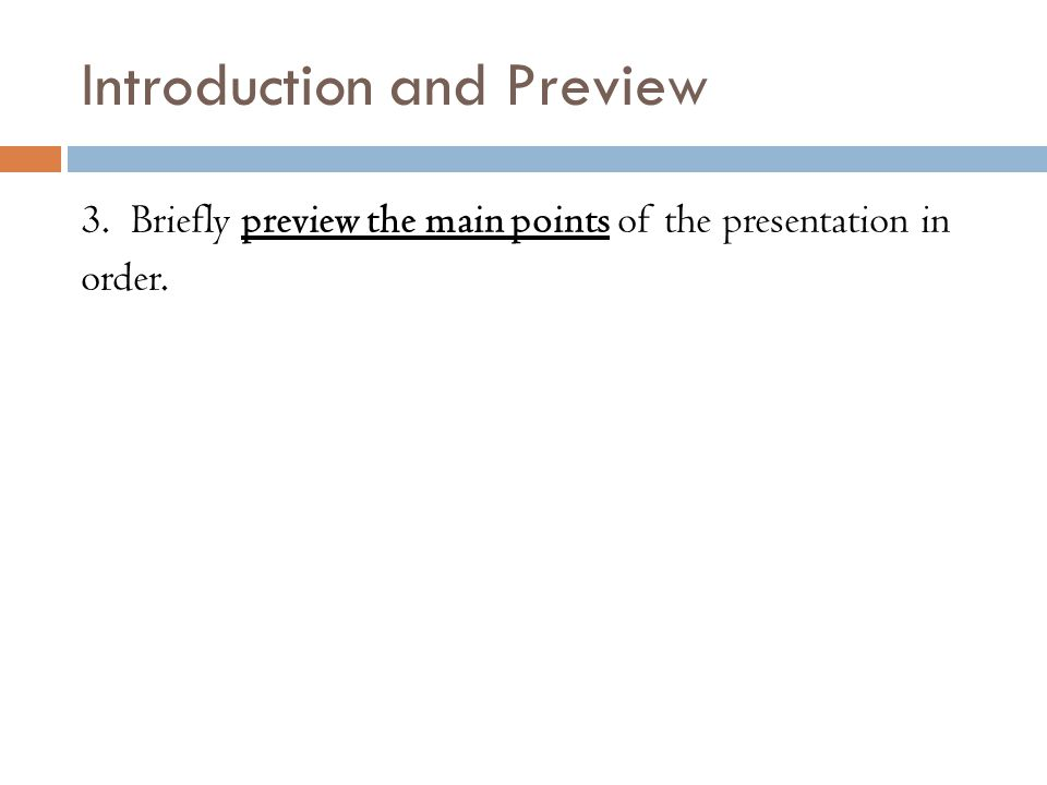 Introduction and Preview 3. Briefly preview the main points of the presentation in order.