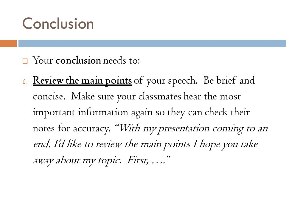 Conclusion  Your conclusion needs to: 1.Review the main points of your speech.