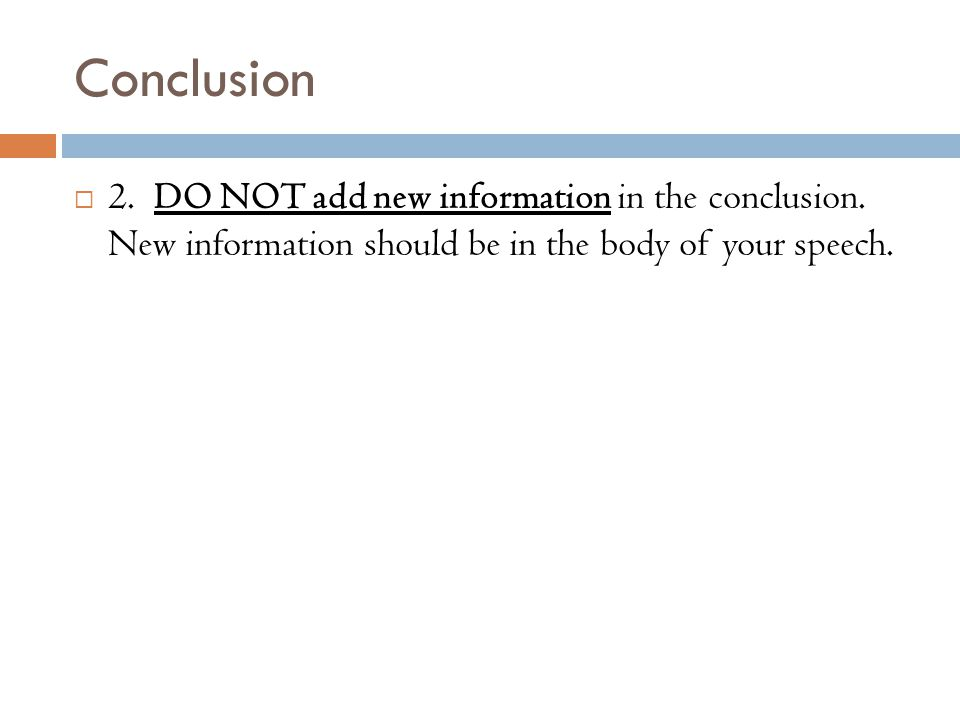 Conclusion  2. DO NOT add new information in the conclusion.