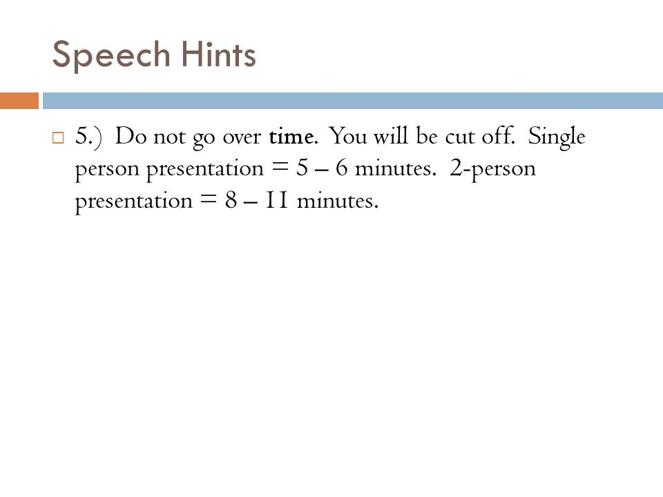 Speech Hints  5.) Do not go over time. You will be cut off.