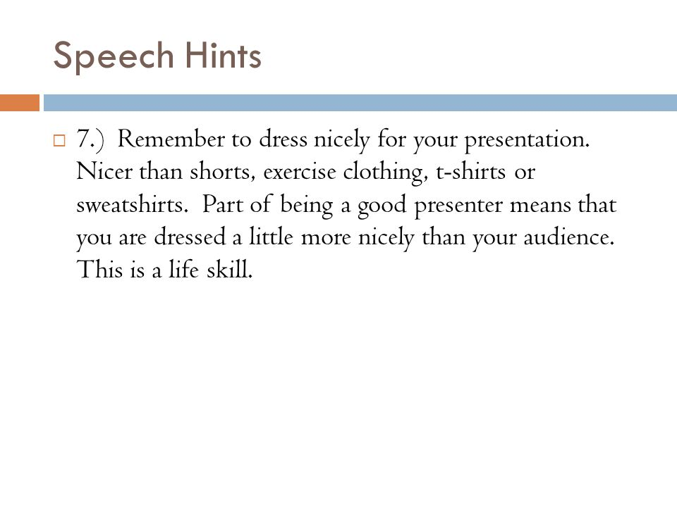Speech Hints  7.) Remember to dress nicely for your presentation.