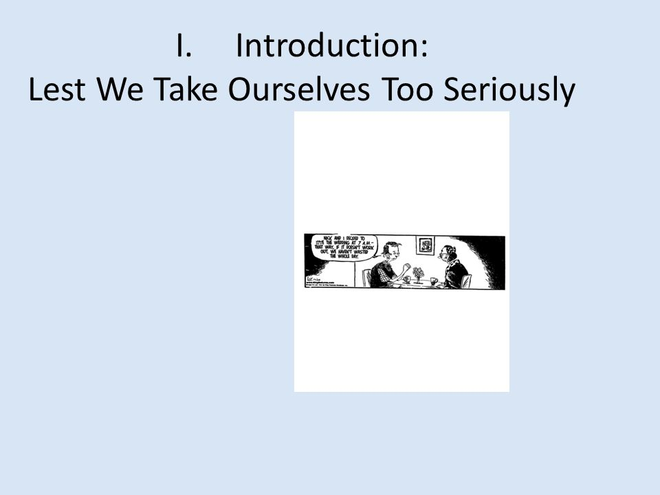 I. Introduction: Lest We Take Ourselves Too Seriously