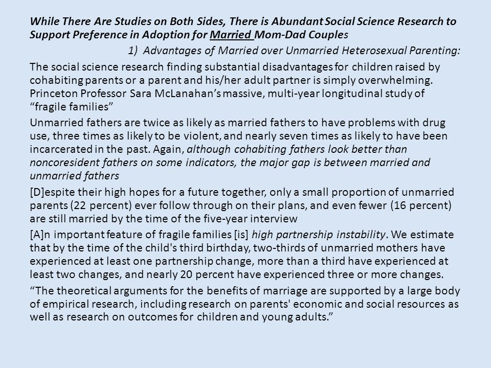 While There Are Studies on Both Sides, There is Abundant Social Science Research to Support Preference in Adoption for Married Mom-Dad Couples 1) Adva