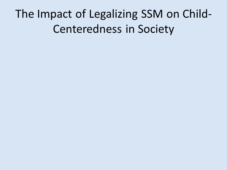 The Impact of Legalizing SSM on Child- Centeredness in Society