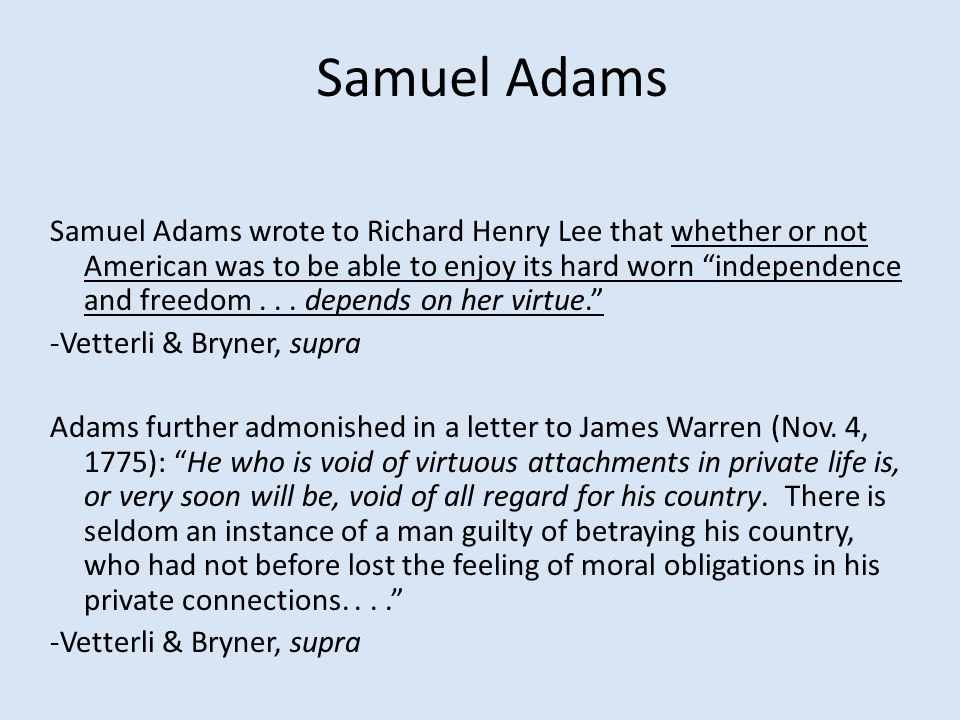 Samuel Adams Samuel Adams wrote to Richard Henry Lee that whether or not American was to be able to enjoy its hard worn independence and freedom...