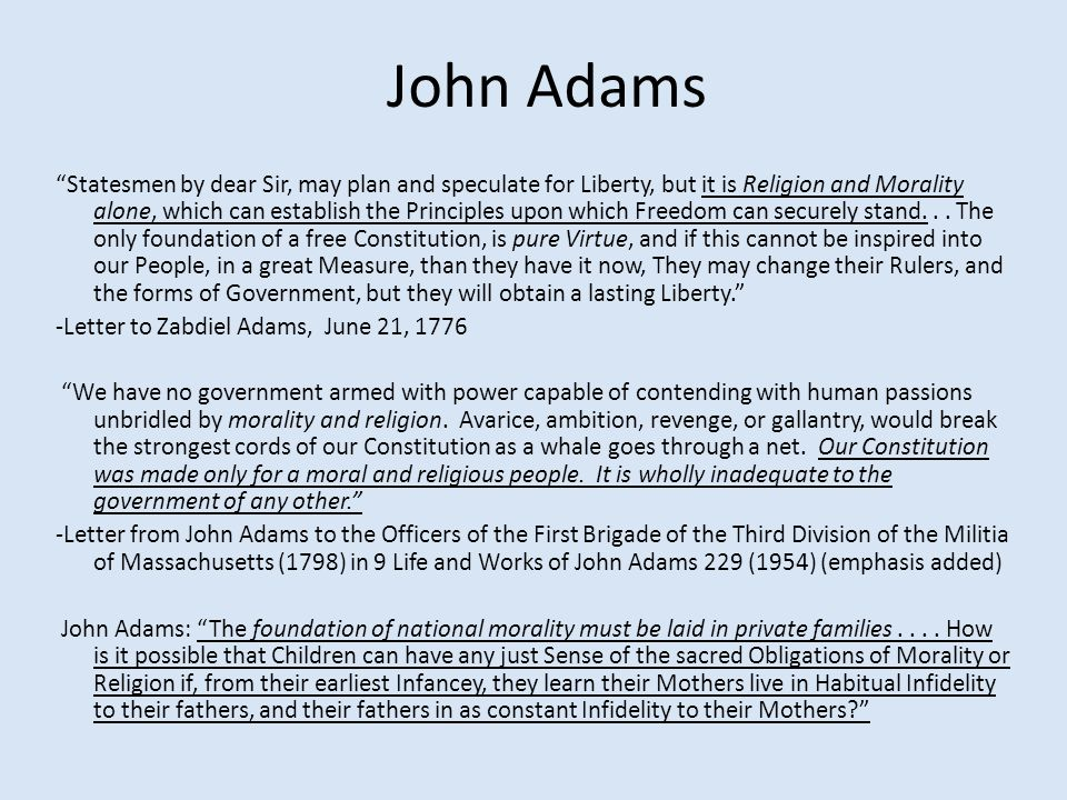 John Adams Statesmen by dear Sir, may plan and speculate for Liberty, but it is Religion and Morality alone, which can establish the Principles upon which Freedom can securely stand...