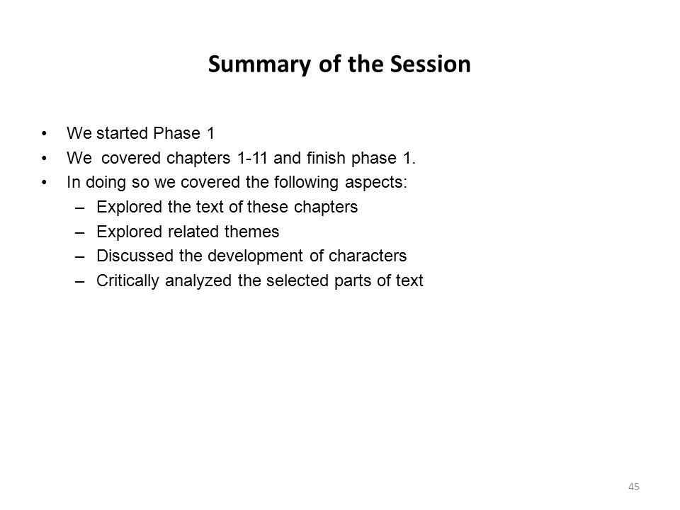 Summary of the Session We started Phase 1 We covered chapters 1-11 and finish phase 1. In doing so we covered the following aspects: –Explored the tex