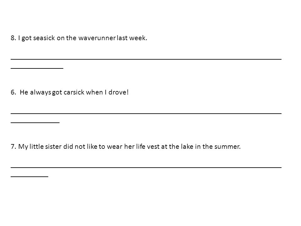 8. I got seasick on the waverunner last week.
