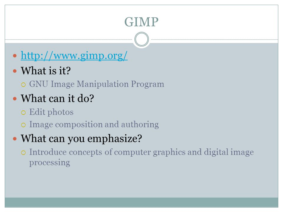 GIMP http://www.gimp.org/ What is it. GNU Image Manipulation Program What can it do.