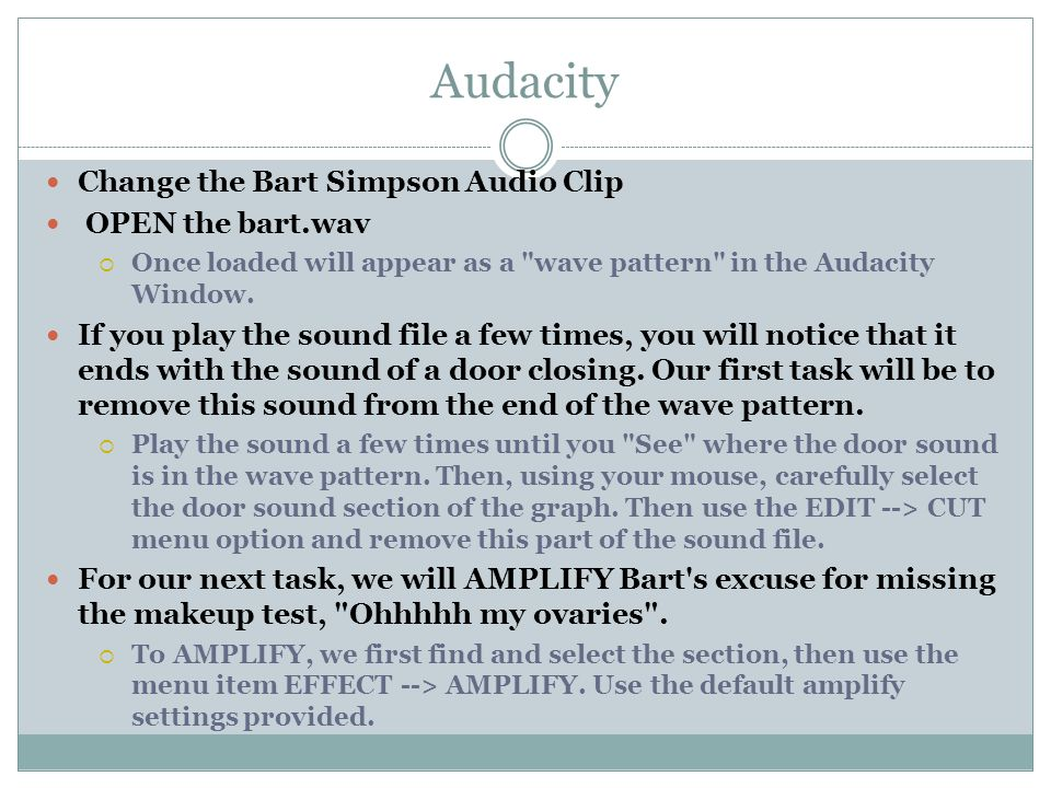 Audacity Change the Bart Simpson Audio Clip OPEN the bart.wav  Once loaded will appear as a wave pattern in the Audacity Window.