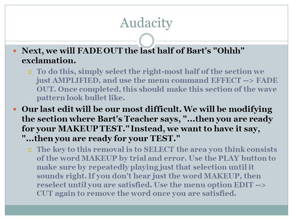 Audacity Next, we will FADE OUT the last half of Bart s Ohhh exclamation.