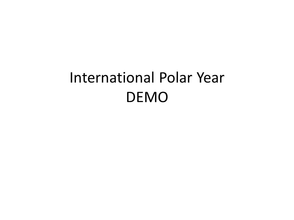 International Polar Year DEMO