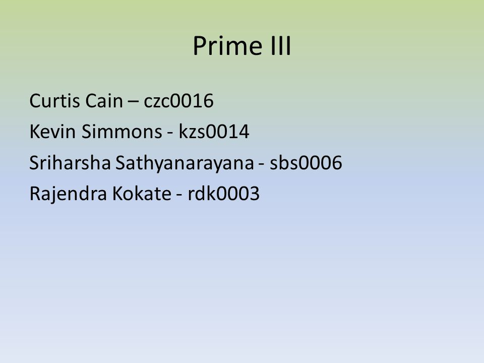Prime III Curtis Cain – czc0016 Kevin Simmons - kzs0014 Sriharsha Sathyanarayana - sbs0006 Rajendra Kokate - rdk0003
