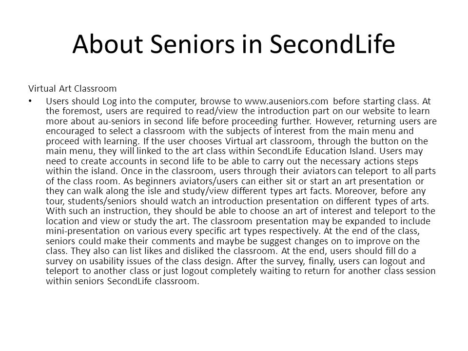 About Seniors in SecondLife Virtual Art Classroom Users should Log into the computer, browse to www.auseniors.com before starting class.