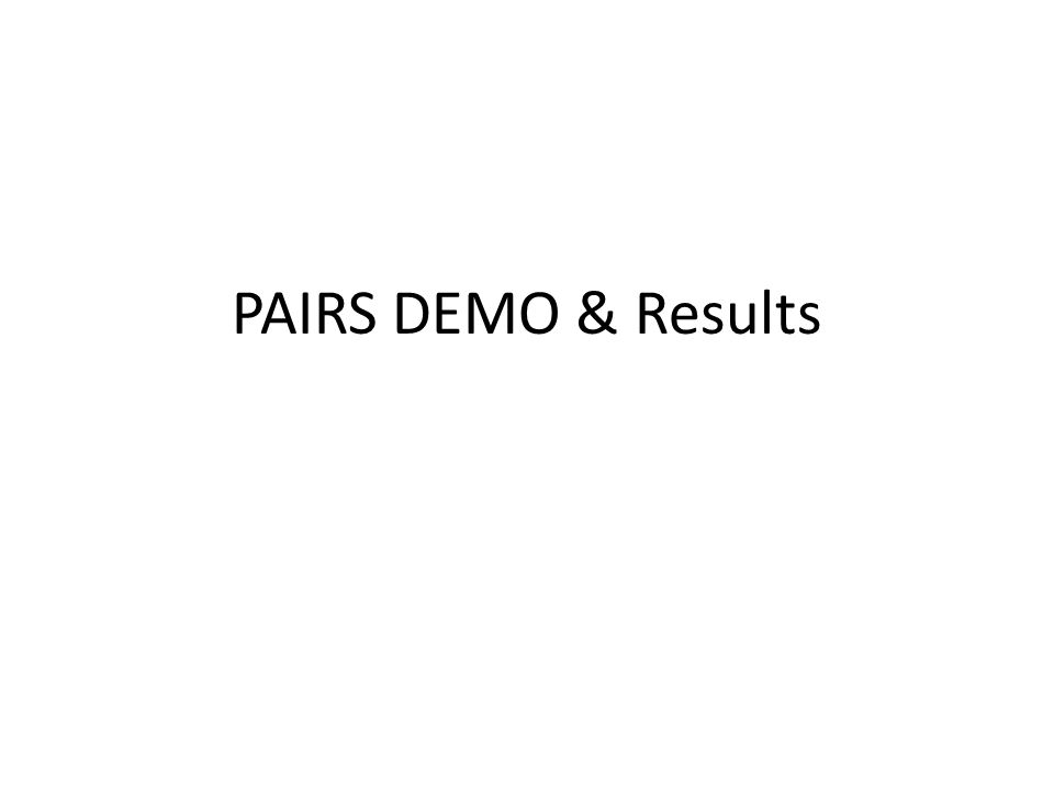 PAIRS DEMO & Results
