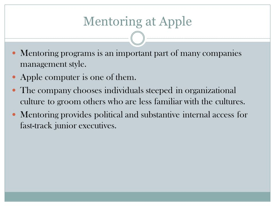 Mentoring at Apple Mentoring programs is an important part of many companies management style. Apple computer is one of them. The company chooses indi