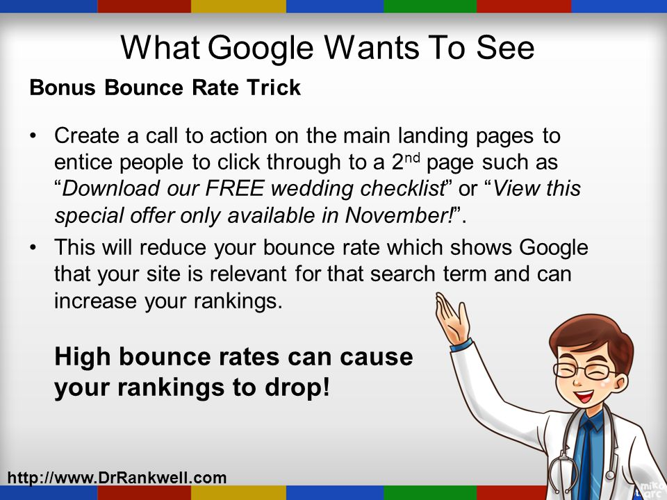 Bonus Bounce Rate Trick Create a call to action on the main landing pages to entice people to click through to a 2 nd page such as Download our FREE wedding checklist or View this special offer only available in November! .