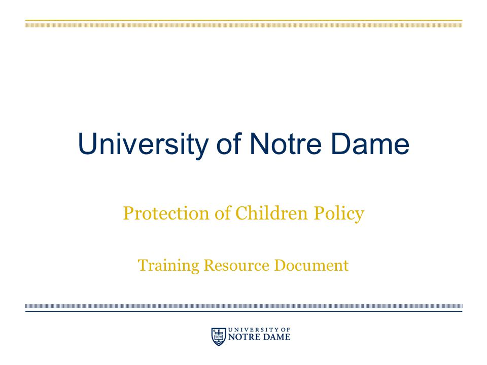 University of Notre Dame Protection of Children Policy Training Resource Document