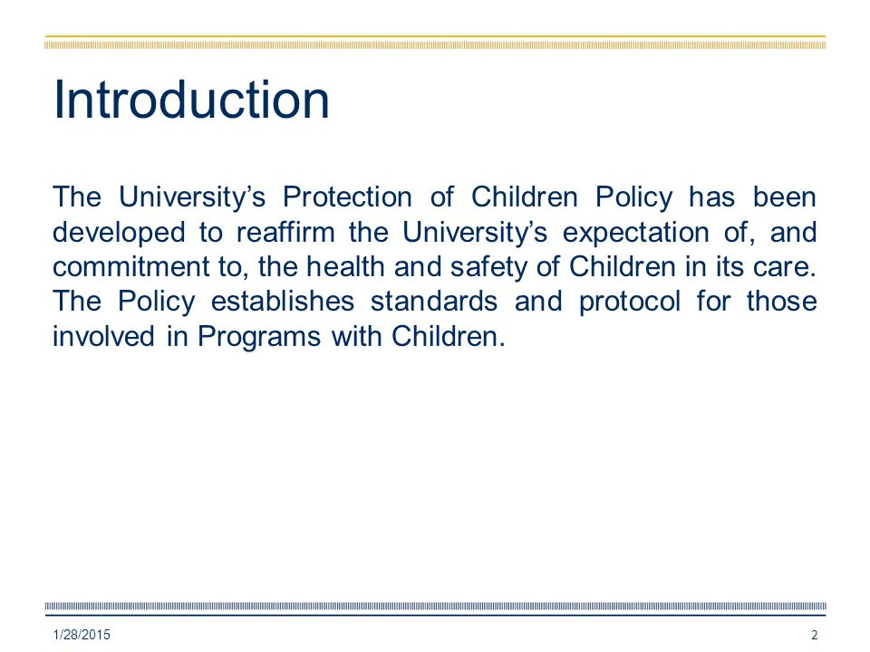 Introduction The University's Protection of Children Policy has been developed to reaffirm the University's expectation of, and commitment to, the hea