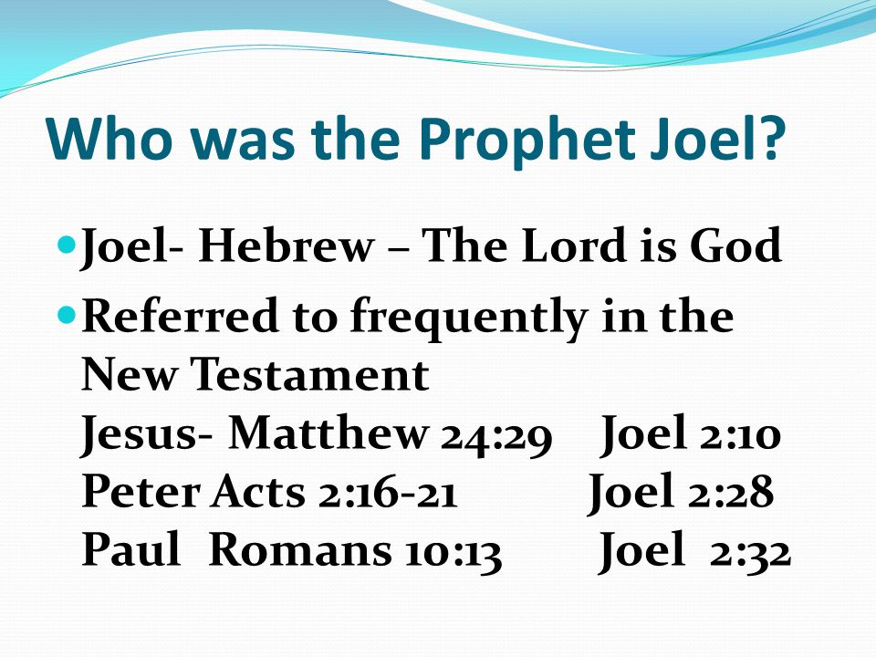 Key Theme of Joel The Day of the Lord 5 times in Joel 19 times in the Hebrew Scriptures The consummation of History Day of Judgement Do you know what time it is?