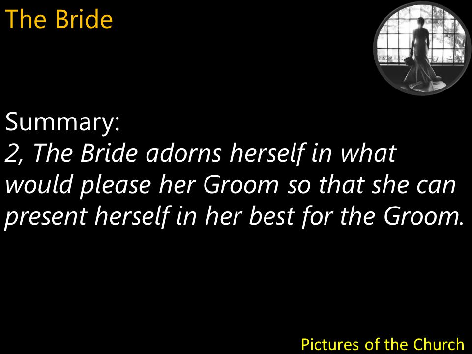 Summary: 2, The Bride adorns herself in what would please her Groom so that she can present herself in her best for the Groom.