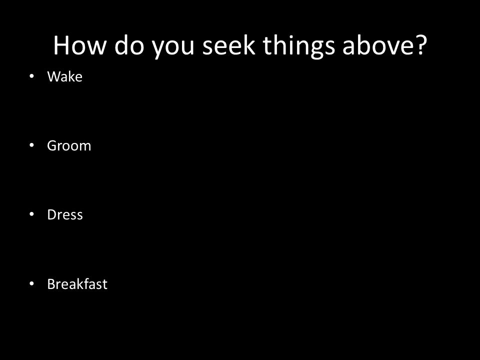 How do you seek things above Wake Groom Dress Breakfast