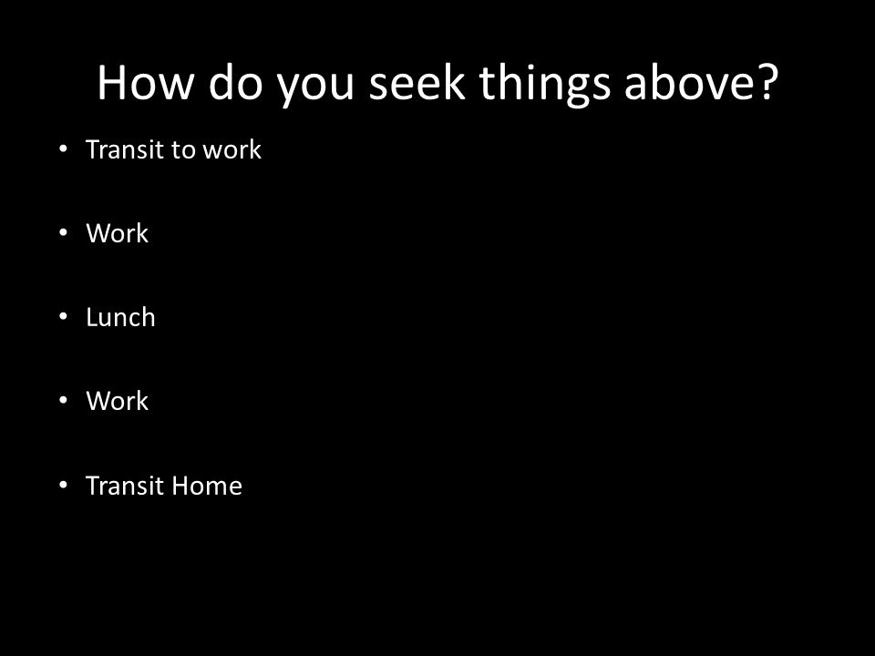 How do you seek things above Transit to work Work Lunch Work Transit Home