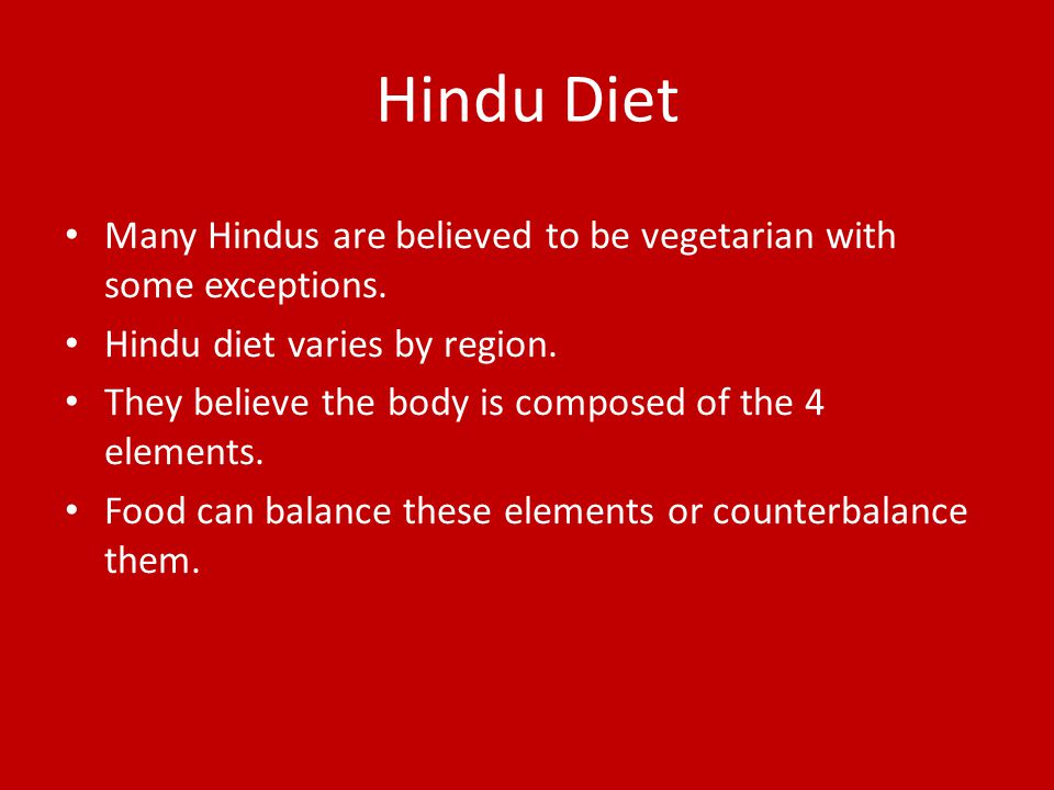 Hindu Diet Many Hindus are believed to be vegetarian with some exceptions.
