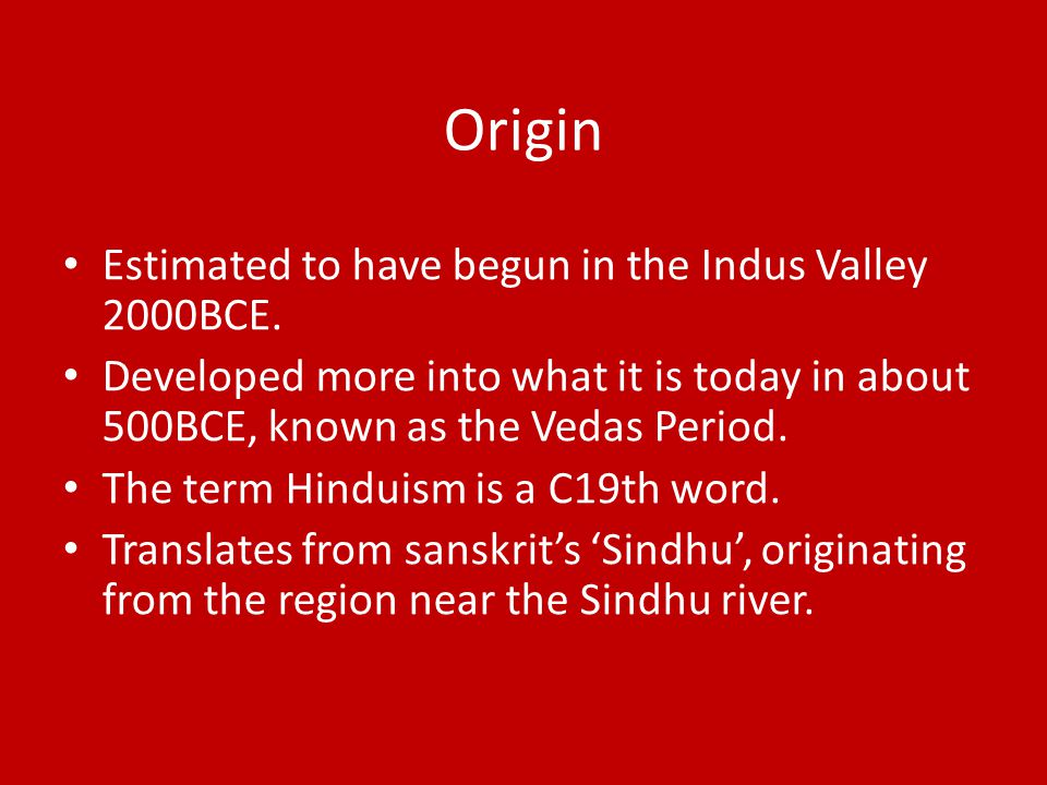 Origin Estimated to have begun in the Indus Valley 2000BCE.