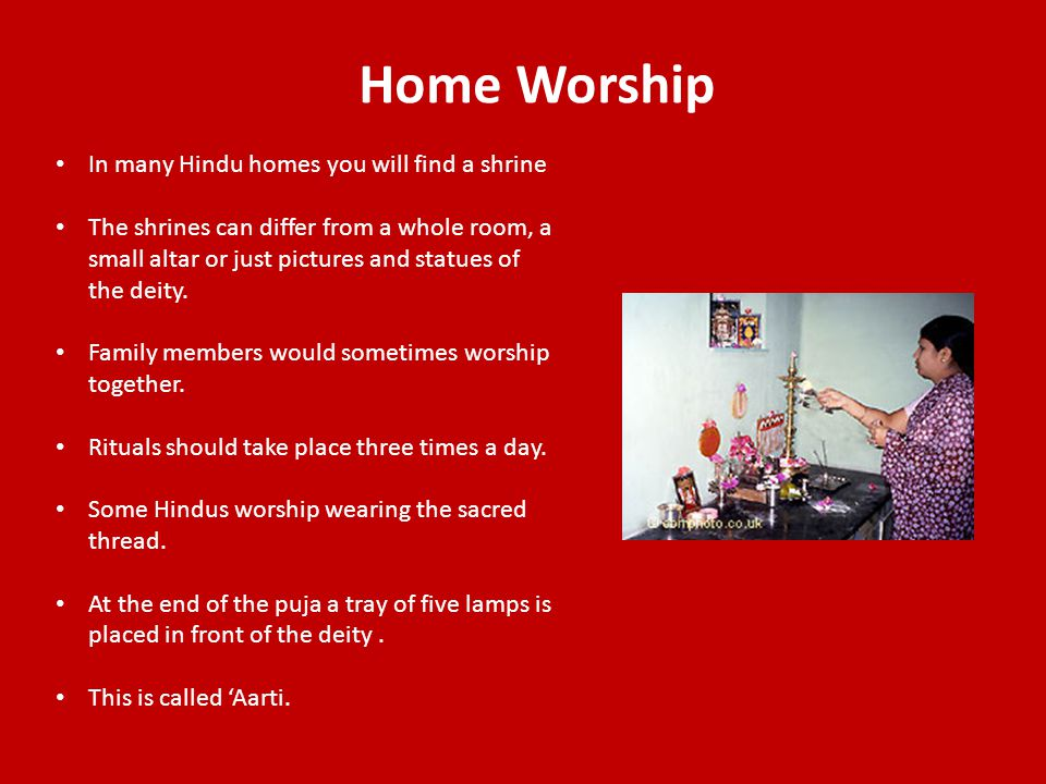 In many Hindu homes you will find a shrine The shrines can differ from a whole room, a small altar or just pictures and statues of the deity.