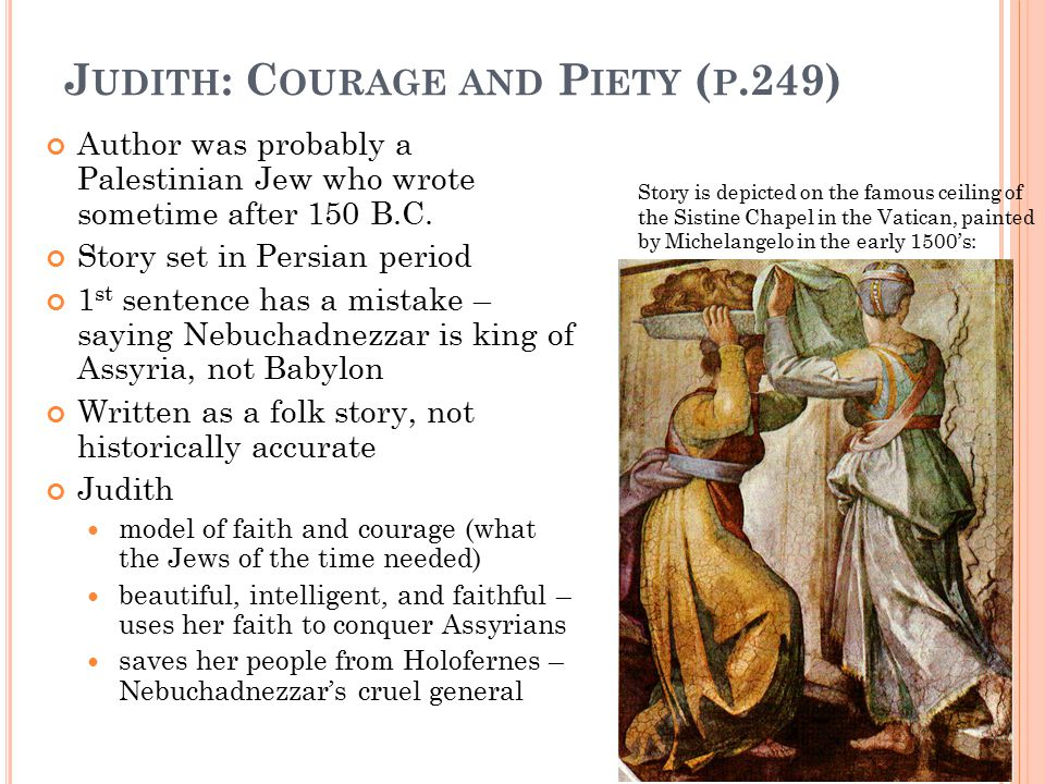 J UDITH : C OURAGE AND P IETY ( P.249) Author was probably a Palestinian Jew who wrote sometime after 150 B.C.