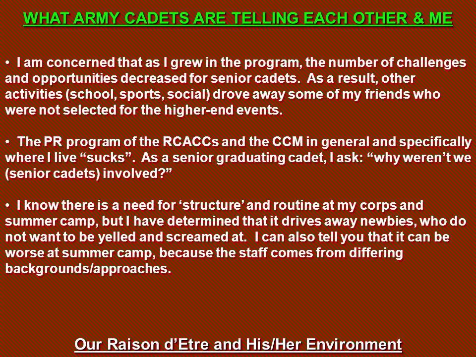 Our Raison d'Etre and His/Her Environment WHAT ARMY CADETS ARE TELLING EACH OTHER & ME I am concerned that as I grew in the program, the number of cha